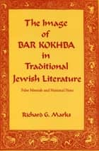 The Image of Bar Kokhba in Traditional Jewish Literature ebook by Richard  G. Marks
