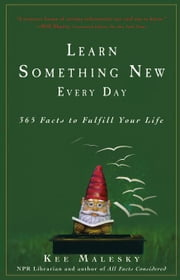 Learn Something New Every Day: 365 Facts to Fulfill Your Life ebook by Malesky, Kee