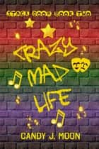 Crazy Mad Life ebook by Candy J. Moon