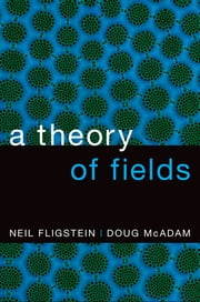 A Theory of Fields ebook by Neil Fligstein,Doug McAdam