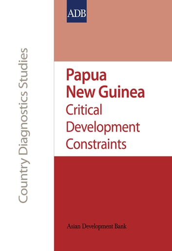 Papua New Guinea - Critical Development Constraints ebook by Asian Development Bank