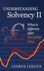 Understanding Solvency II, What is Different After November 2013 ebook by George Lekatis