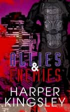 Allies & Enemies ebook by Harper Kingsley