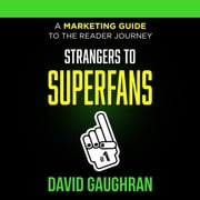 Strangers To Superfans: A Marketing Guide to the Reader Journey audiobook by David Gaughran