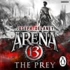 Arena 13: The Prey audiobook by Joseph Delaney