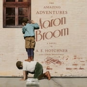 The Amazing Adventures of Aaron Broom - A Novel audiobook by A.E. Hotchner