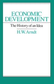 Economic Development - The History of an Idea ebook by H. W. Arndt