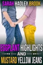 Eggplant Highlights and Mustard Yellow Jeans ebook by Sarah Hadley Brook