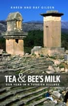 Tea & Bee's Milk ebook by Karen Gilden,Ray Gilden