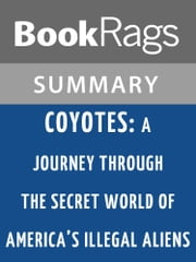 Coyotes: A Journey Through the Secret World of America's Illegal Aliens by Ted Conover Summary & Study Guide ebook by BookRags