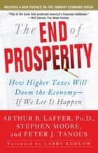 The End of Prosperity ebook by Arthur B. Laffer,Stephen Moore,Peter Tanous