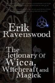 The Dictionary of Wicca, Witchcraft and Magick ebook by Erik Ravenswood