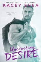 Uncovering Desire ebook by Kacey Shea
