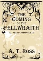 The Coming of the Fellwraith ebook by A. T. Ross