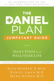 The Daniel Plan Jumpstart Guide - Daily Steps to a Healthier Life ebook by Rick Warren,Dr. Daniel Amen,Dr. Mark Hyman