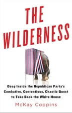 The Wilderness, Deep Inside the Republican Party's Combative, Contentious, Chaotic Quest to Take Back the White House