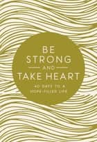 Be Strong and Take Heart - 40 Days to a Hope- Filled Life ebook by Zondervan