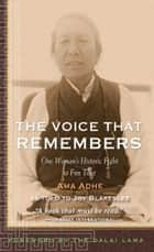 The Voice that Remembers ebook by Adhe Tapontsang,Joy Blakeslee,His Holiness the Dalai Lama