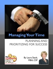 Managing Your Time - Planning and Prioritizing for Success ebook by Laura Stack