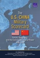 The U.S.-China Military Scorecard - Forces, Geography, and the Evolving Balance of Power, 1996–2017 ebook by Eric Heginbotham, Michael Nixon, Forrest E. Morgan,...