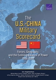 The U.S.-China Military Scorecard - Forces, Geography, and the Evolving Balance of Power, 1996–2017 ebook by Eric Heginbotham,Michael Nixon,Forrest E. Morgan,Jacob L. Heim,Jeff Hagen,Sheng Li,Jeffrey Engstrom,Martin C. Libicki,Paul DeLuca,David A. Shlapak,David R. Frelinger,Burgess Laird,Kyle Brady,Lyle J. Morris