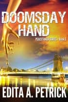 Doomsday Hand: Book 5 of the Peacetaker Series ebook by Edita A. Petrick