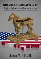 Obamacare: What's In It - Topical Index to the Obamacare Law ebook by James W. Hill