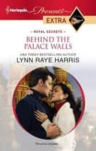 Behind the Palace Walls ebook by Lynn Raye Harris
