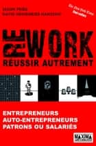 Rework - Réussir autrement - Entrepreneurs, auto-entrepreneurs, patrons ou salariés ebook by David Heinemeier Hansson, Jason Fried