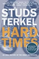 Hard Times - An Oral History of the Great Depression ebook by Studs Terkel