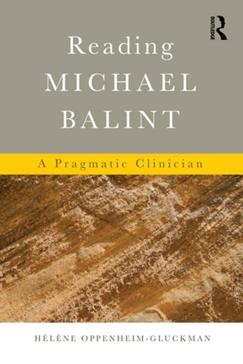 Reading Michael Balint - A Pragmatic Clinician ebook by Helene Oppenheim-Gluckman