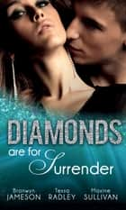 Diamonds are for Surrender: Vows & a Vengeful Groom (Diamonds Down Under, Book 1) / Pride & a Pregnancy Secret (Diamonds Down Under, Book 2) / Mistress & a Million Dollars (Diamonds Down Under, Book 3) (Mills & Boon M&B) ebook by Bronwyn Jameson, Tessa Radley, Maxine Sullivan