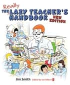 The Lazy Teacher's Handbook - New Edition - How your students learn more when you teach less ebook by Jim Smith, Ian Gilbert