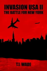 Invasion USA II: The Battle for New York ebook by T I Wade