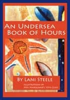An Undersea Book Of Hours ebook by Lani Steele