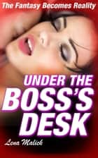 Under the Boss's Desk ebook by Lena Malick