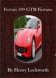 Ferrari 599 GTB Fiorano ebook by Henry Lockworth,Lucy Mcgreggor,John Hawk