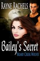 Bailey's Secret ebook by Rayne Rachels