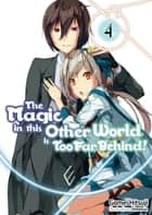 The Magic in this Other World is Too Far Behind! Volume 4 eBook by Gamei Hitsuji