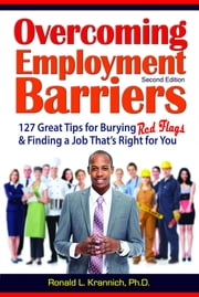 Overcoming Employment Barriers - 127 Great Tips for Burying Red Flags and Finding a Job That's Right for You ebook by Ronald L. Krannich Ph.D.