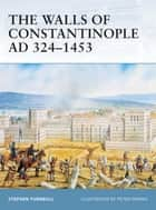 The Walls of Constantinople AD 324–1453 ebook by Dr Stephen Turnbull, Peter Dennis