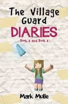 The Village Guard Diaries, Book 2 and Book 3 ebook by Mark Mulle