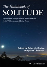 The Handbook of Solitude - Psychological Perspectives on Social Isolation, Social Withdrawal, and Being Alone ebook by Robert J. Coplan, Julie C. Bowker