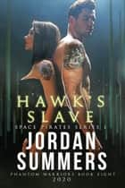 Phantom Warriors 8: Hawk's Slave (Phantom Warriors Alien Shifter Series) ebook by Jordan Summers