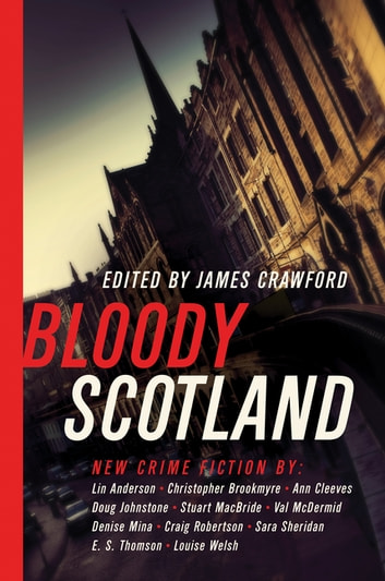 Bloody Scotland: New Fiction from Scotland's Best Crime Writers ebook by