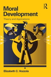 Moral Development - Theory and Applications ebook by Elizabeth C. Vozzola