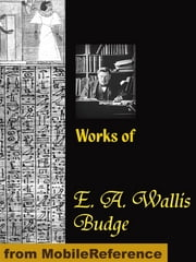 Works Of E. A. Wallis Budge: The Book Of The Dead, The Babylonian Legends Of The Creation, Egyptian Ideas Of The Future Life, The Literature Of The Ancient Egyptians And More (Mobi Collected Works) ebook by E. A. Wallis Budge
