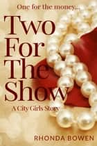 Two For The Show ebook by Rhonda Bowen