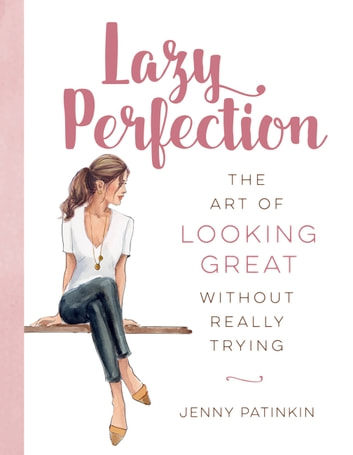 Lazy Perfection - The Art of Looking Great Without Really Trying ebook by Jenny Patinkin
