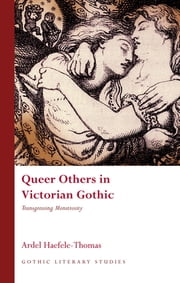 Queer Others in Victorian Gothic - Transgressing Monstrosity ebook by Ardel Haefele-Thomas